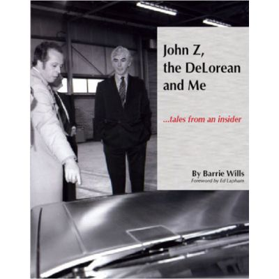 John Z, the Delorean and Me: Tales from an Insider (hardback book) - Barrie Wills